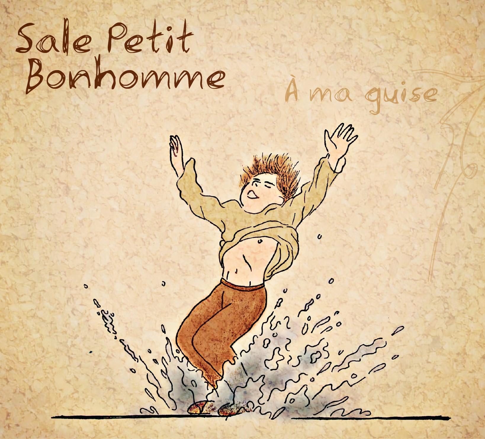 Sale Petit Bonhomme : A ma guise