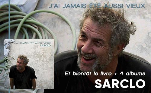 Sarclo : J'ai jamais été aussi vieux